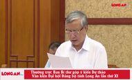 Thường trực Ban Bí thư góp ý kiến Dự thảo Văn kiện Đại hội Đảng bộ tỉnh Long An lần thứ XI