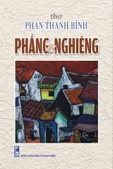 """Tập thơ """"Phẳng & Nghiêng"""" của Phan Thanh Bình Bản tình ca vọng mãi"""
