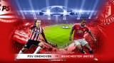 Lịch trực tiếp: M.U đối đầu PSV Eindhoven, Man City-Juventus