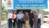 Liên đoàn Lao động tỉnh Long An: Trao mái ấm công đoàn cho công đoàn viên khó khăn về nhà ở