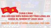 Toàn cảnh Đại hội đại biểu Đảng bộ tỉnh Long An khóa XI, nhiệm kỳ 2020-2025