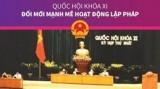 Quốc hội khóa XI: Đổi mới mạnh mẽ hoạt động lập pháp