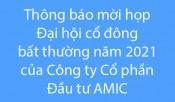 Thông báo mời họp Đại hội Cổ đông bất thường năm 2021 của Công ty Cổ phần đầu tư AMIC